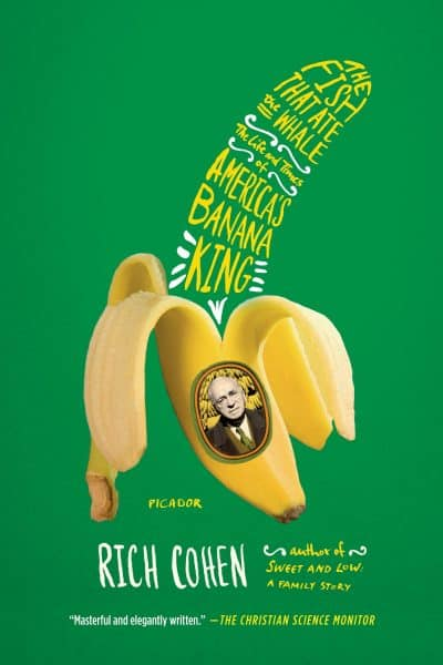 "Cover of ""The Fish That Ate The Whale: The Life and Times of America's Banana King"" by Rich Cohen."